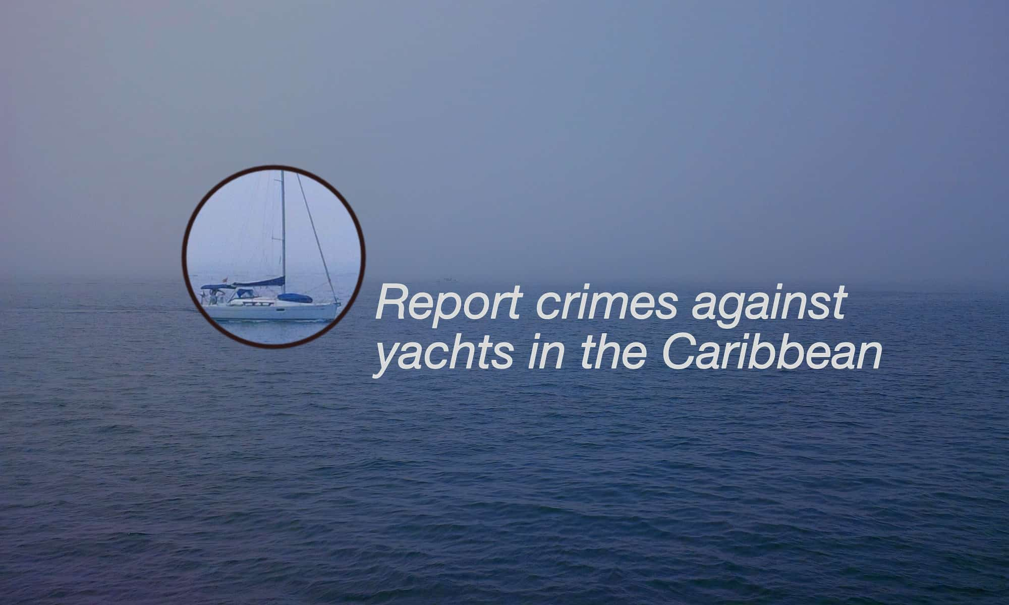 Report crimes against yachts in the Caribbean