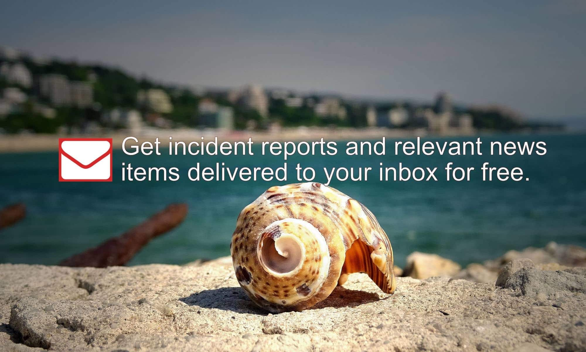 Get incident reports and relevant news items delivered to your inbox for free